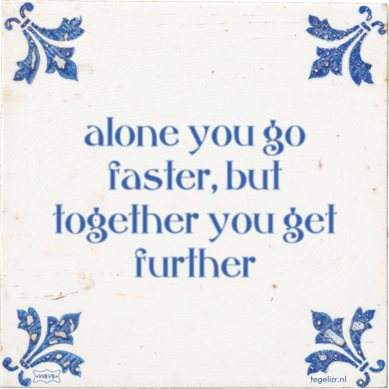 alone you go faster, but together you get further - Online tegeltjes bakken