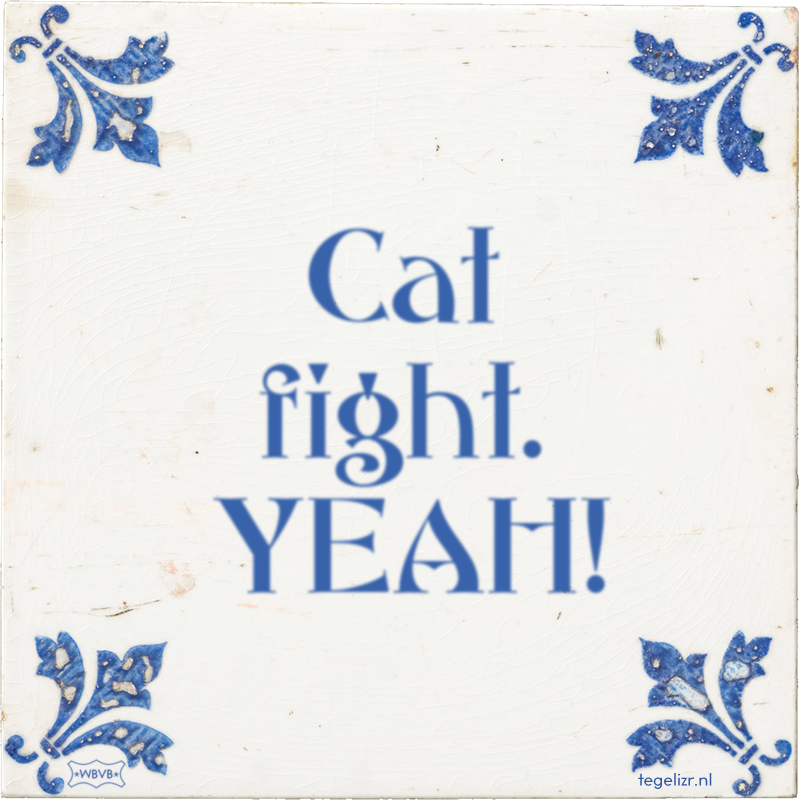 Cat fight. YEAH! - Online tegeltjes bakken
