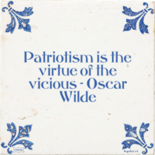 Patriotism is the virtue of the vicious - Oscar Wilde - 37 keer bekeken